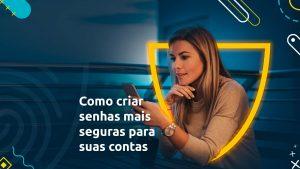 """Mulher concentrada e curiosa enquanto lê uma notícia em seu celular. Ao seu lado, a frase """"Como criar senhas mais seguras para suas contas"""""""