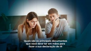 """Imagem de casal preocupado com finanças. Em baixo deles, a frase """"Quais são os principais documentos que você deve ter em mãos para fazer a sua declaração de IR"""""""