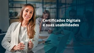 """Mulher com um sorriso tranquilo segurando uma caneca. Ao seu lado, a frase """"Certificados Digitais e suas usabilidades""""."""